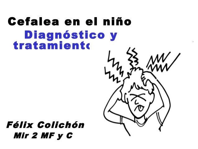 Cefalea en el niño   Diagnóstico y tratamientoFélix Colichón Mir 2 MF y C