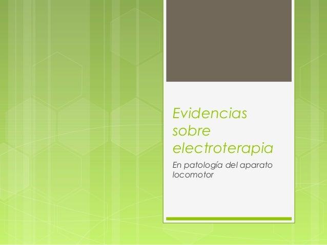 EvidenciassobreelectroterapiaEn patología del aparatolocomotor