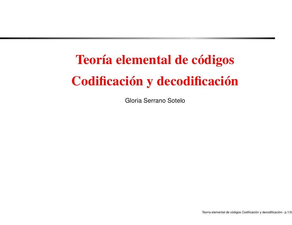 Teoría elemental de códigos Codificación y decodificación         Gloria Serrano Sotelo                                     ...