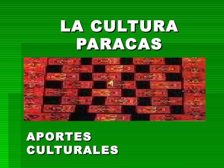 LA CULTURA   PARACAS APORTES CULTURALES