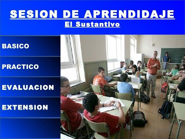 SESION DE APRENDIDAJE El Sustantivo BASICO PRACTICO EVALUACION EXTENSION