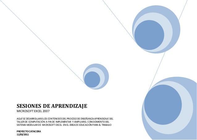 SESIONES DE APRENDIZAJE MICROSOFT EXCEL 2007 AQUÍ SE DESARROLLARÁ LOS CONTENIDOSDEL PROCESODE ENSEÑANZAAPRENDIZAJE DEL TAL...