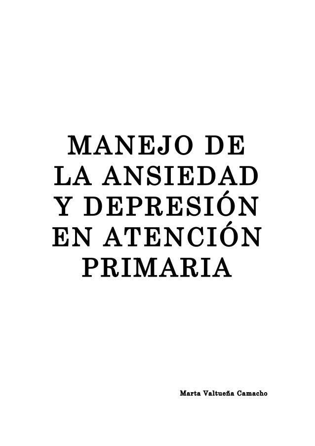 MANEJO DE LA ANSIEDAD Y DEPRESIÓN EN ATENCIÓN PRIMARIA Marta Valtueña Camacho