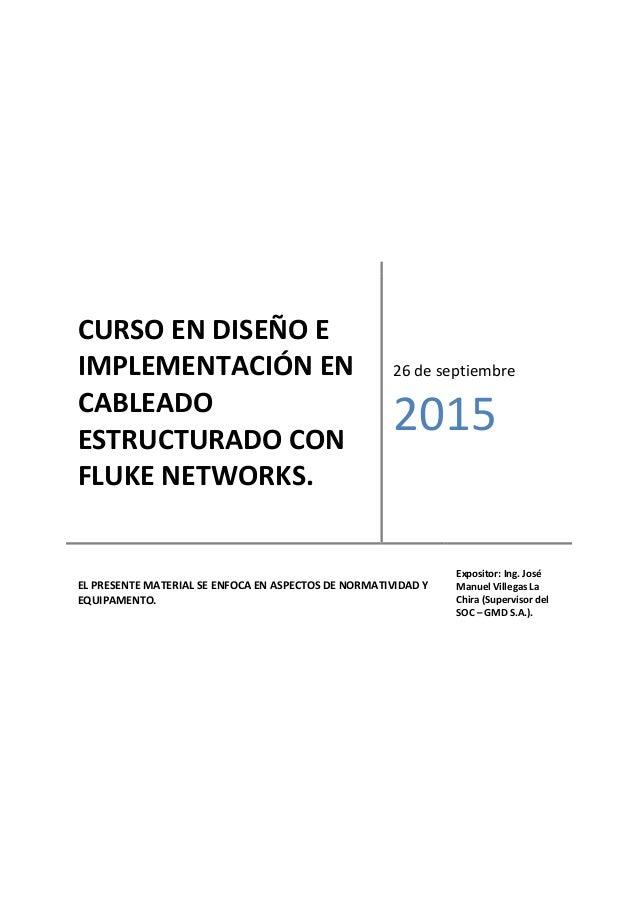 CURSO EN DISEÑO E IMPLEMENTACIÓN EN CABLEADO ESTRUCTURADO CON FLUKE NETWORKS. 26 de septiembre 2015 EL PRESENTE MATERIAL S...