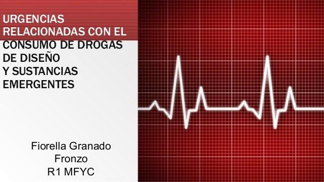 URGENCIAS RELACIONADAS CON EL CONSUMO DE DROGAS DE DISEÑO Y SUSTANCIAS EMERGENTES Fiorella Granado Fronzo R1 MFYC