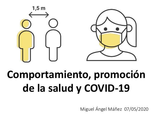 Comportamiento, promoción de la salud y COVID-19 Miguel Ángel Máñez 07/05/2020
