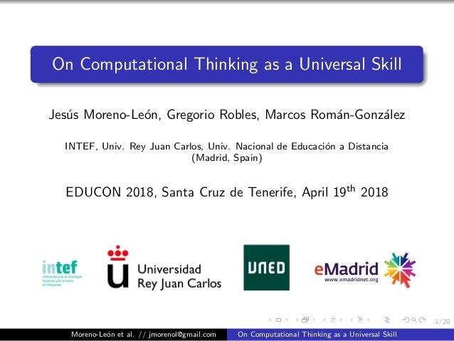 1/20 On Computational Thinking as a Universal Skill Jes´us Moreno-Le´on, Gregorio Robles, Marcos Rom´an-Gonz´alez INTEF, U...