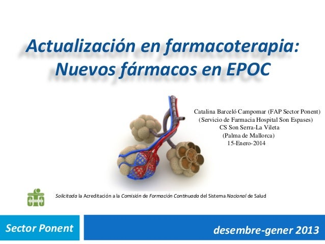 Actualización  en  farmacoterapia:   Nuevos  fármacos  en  EPOC   Catalina Barceló Campomar (FAP Sector Pone...