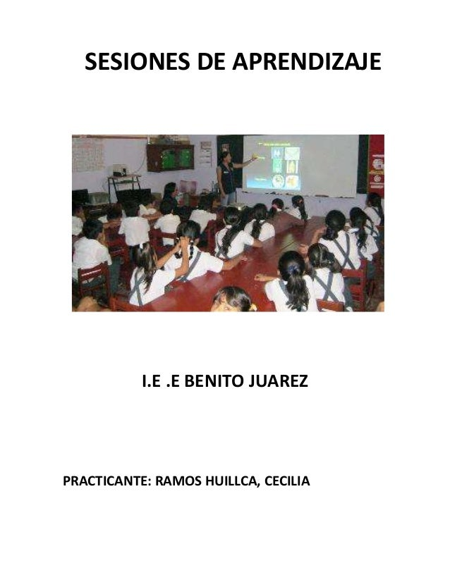 SESIONES DE APRENDIZAJE  I.E .E BENITO JUAREZ  PRACTICANTE: RAMOS HUILLCA, CECILIA