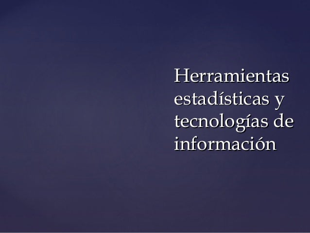 HerramientasHerramientas estadísticas yestadísticas y tecnologías detecnologías de informacióninformación