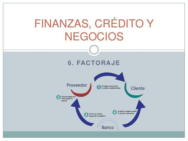 6. FACTORAJE FINANZAS, CRÉDITO Y NEGOCIOS