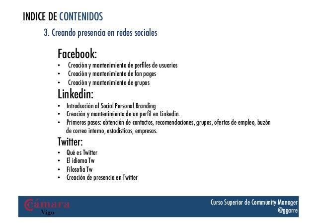 INDICE DE CONTENIDOS     3. Creando presencia en redes sociales         Facebook:         •   Creación y mantenimiento de...