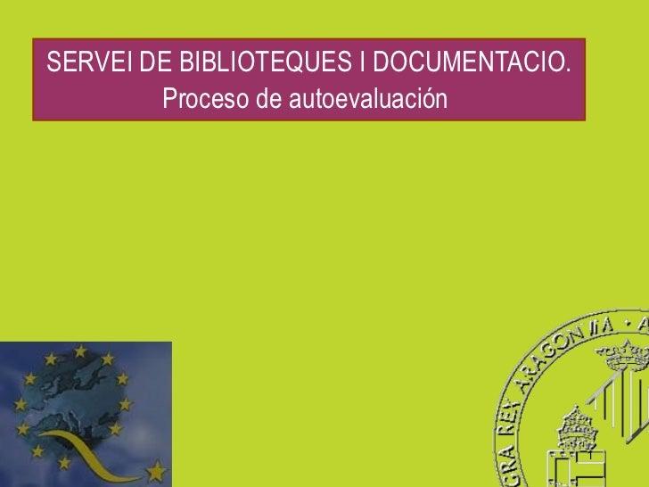 SERVEI DE BIBLIOTEQUES I DOCUMENTACIO. Proceso de autoevaluación