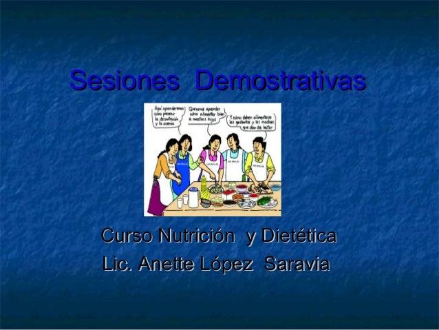 Sesiones DemostrativasSesiones Demostrativas Curso Nutrición y DietéticaCurso Nutrición y Dietética Lic. Anette López Sara...