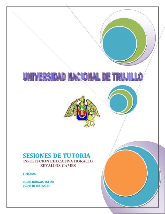SESIONES DE TUTORIA INSTITUCION EDUCATIVA HORACIO ZEVALLOS GAMES TUTORAS LUJAN BURGOS YULIZA LUJAN REYES KATIA