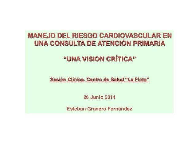 """MANEJO DEL RIESGO CARDIOVASCULAR EN  UNA CONSULTA DE ATENCIÓN PRIMARIA  """"UNA VISION CRÍTICA""""  Sesión Clínica. Centro de Sa..."""