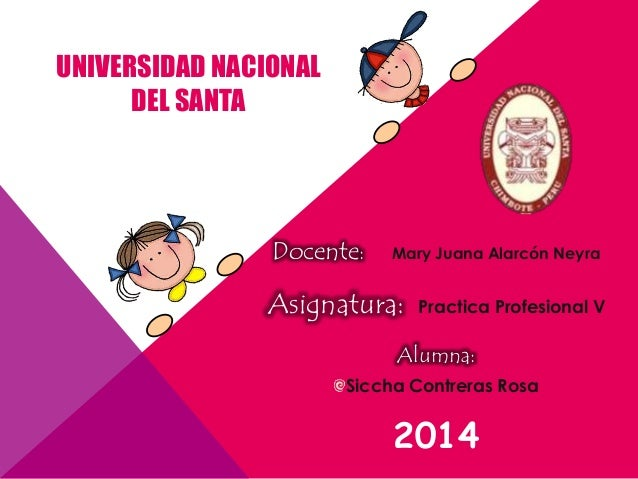 Docente: Mary Juana Alarcón Neyra  Asignatura: Practica Profesional V  Alumna:  Siccha Contreras Rosa  2014  UNIVERSIDAD N...