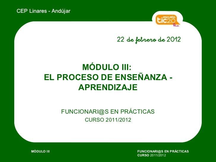 CEP Linares - Andújar                                  22 de febrero de 2012                   MÓDULO III:           EL PR...