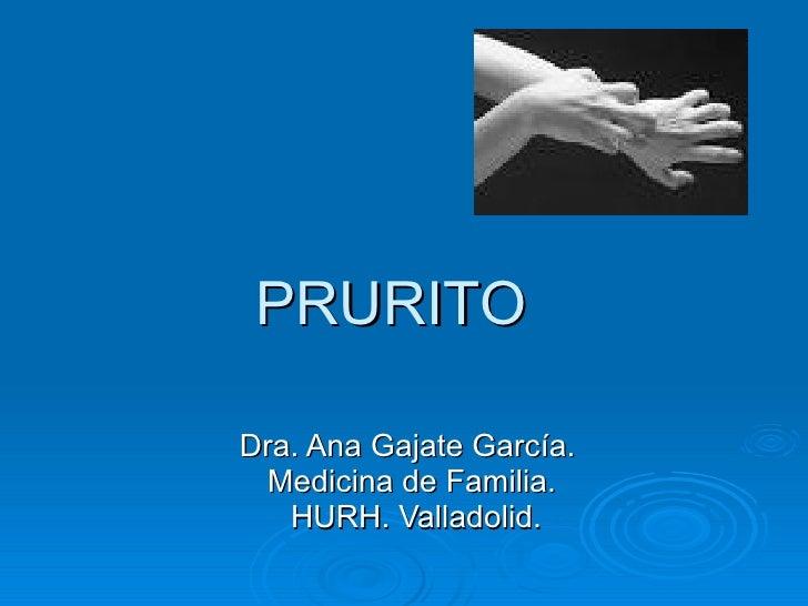 PRURITO Dra. Ana Gajate García.  Medicina de Familia. HURH. Valladolid.