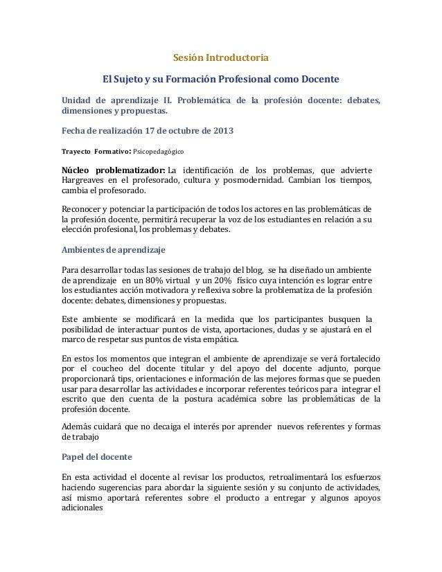 Sesión Introductoria El Sujeto y su Formación Profesional como Docente Unidad de aprendizaje II. Problemática de la profes...