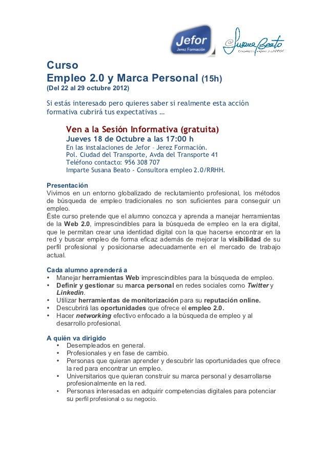 CursoEmpleo 2.0 y Marca Personal (15h)(Del 22 al 29 octubre 2012)Si estás interesado pero quieres saber si realmente esta ...