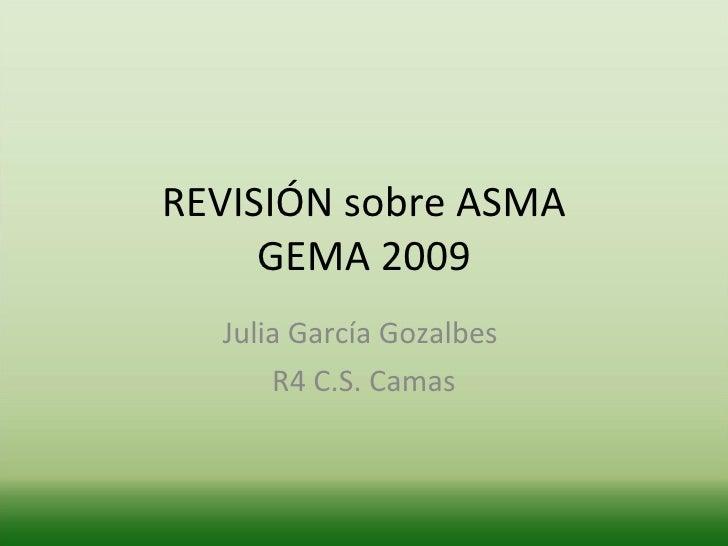 REVISIÓN sobre ASMA GEMA 2009 Julia García Gozalbes  R4 C.S. Camas