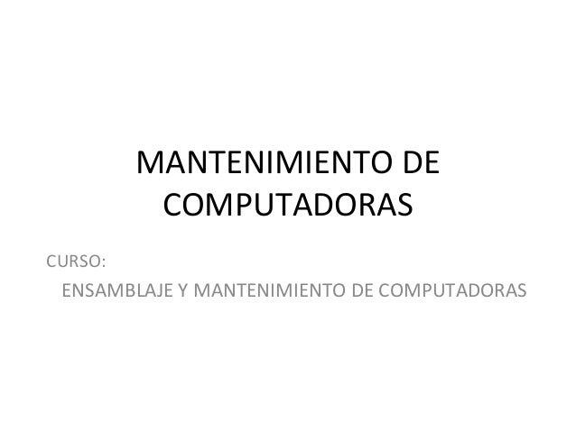 MANTENIMIENTO DECOMPUTADORASCURSO:ENSAMBLAJE Y MANTENIMIENTO DE COMPUTADORAS