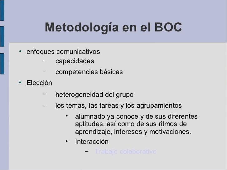 Metodología en el BOC <ul><li>enfoques comunicativos  </li></ul><ul><ul><li>capacidades  </li></ul></ul><ul><ul><li>compet...