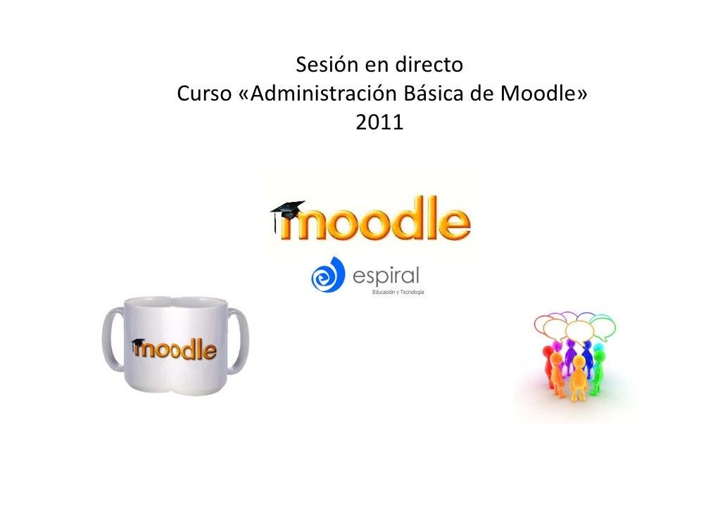 SesiónendirectoCurso«AdministraciónBásicadeMoodle»                  2011