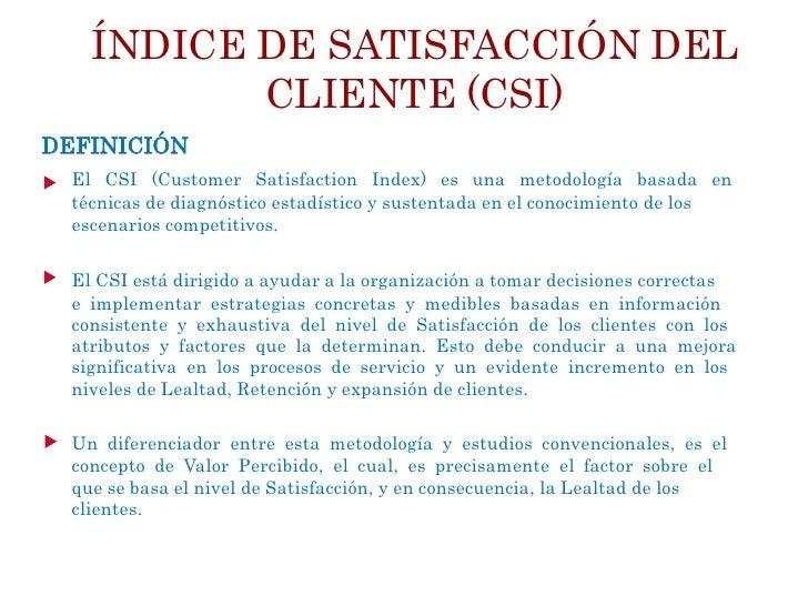ÍNDICE DE SATISFACCIÓN DEL           CLIENTE (CSI)DEFINICIÓN  El CSI (Customer Satisfaction Index) es una metodología basa...