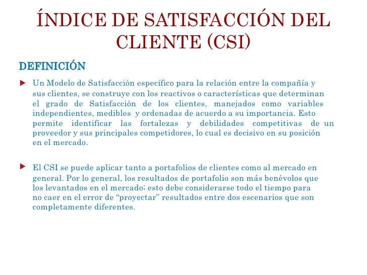 ÍNDICE DE SATISFACCIÓN DEL         CLIENTE (CSI)DEFINICIÓN  Un Modelo de Satisfacción específico para la relación entre la...