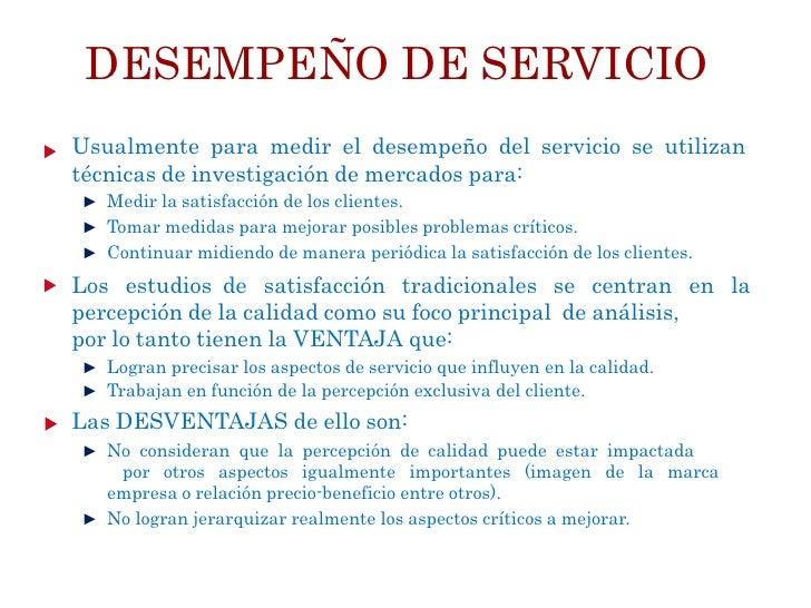 DESEMPEÑO DE SERVICIOUsualmente para medir el desempeño del servicio se utilizantécnicas de investigación de mercados para...