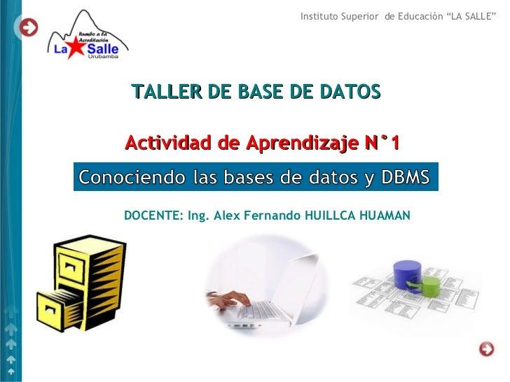"""Instituto Superior de Educación """"LA SALLE"""" TALLER DE BASE DE DATOSActividad de Aprendizaje N°1DOCENTE: Ing. Alex Fernando ..."""