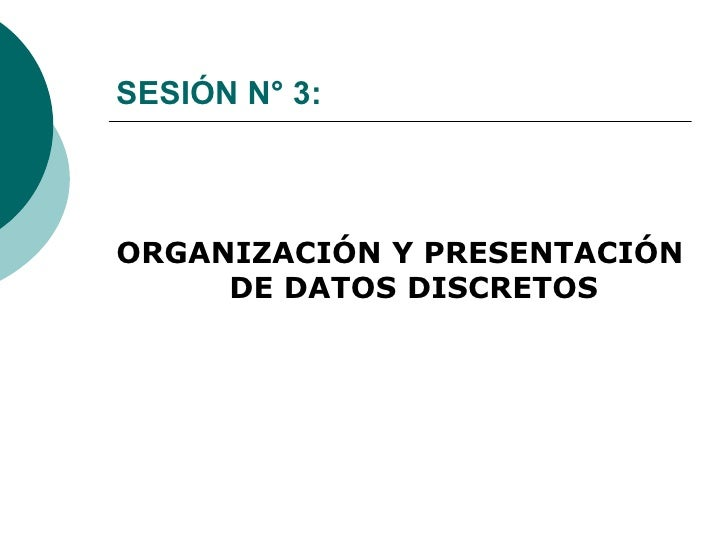 SESIÓN N° 3: <ul><li>ORGANIZACIÓN Y PRESENTACIÓN DE DATOS DISCRETOS </li></ul>