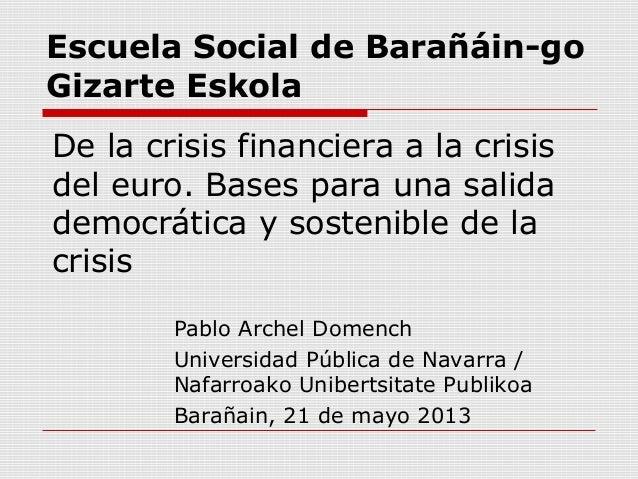 Escuela Social de Barañáin-goGizarte EskolaDe la crisis financiera a la crisisdel euro. Bases para una salidademocrática y...