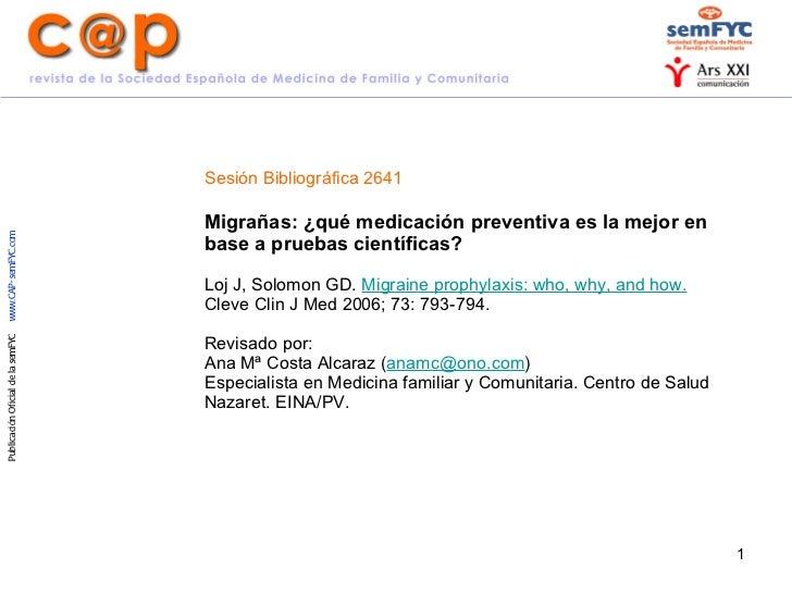Sesión Bibliográfica 2641   Migrañas: ¿qué medicación preventiva es la mejor en base a pruebas científicas? Loj J, Solomon...