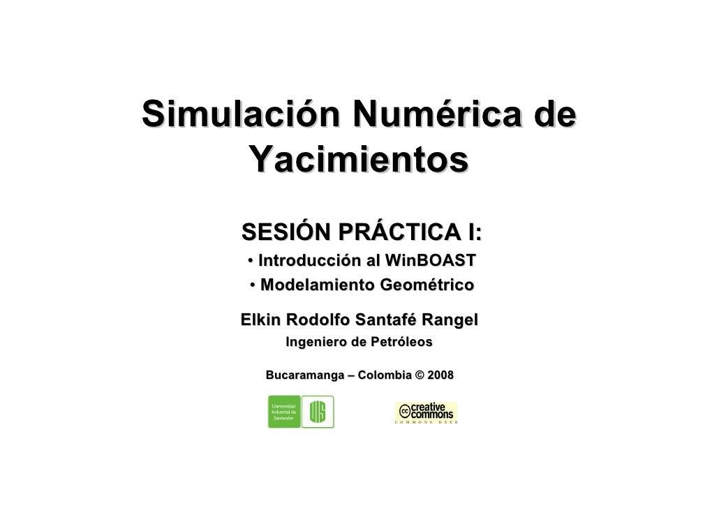 Simulación Numérica de      Yacimientos      SESIÓN PRÁCTICA I:      • Introducción al WinBOAST      • Modelamiento Geomét...