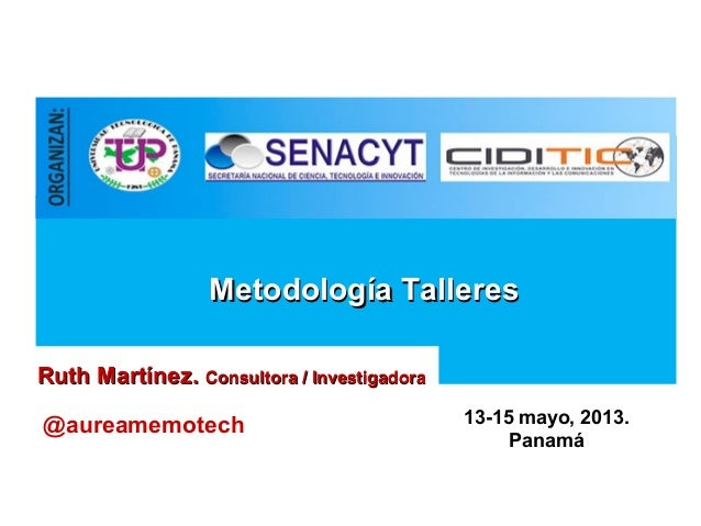 Metodología TalleresMetodología TalleresRuth Martínez.Ruth Martínez. Consultora / InvestigadoraConsultora / Investigadora@...