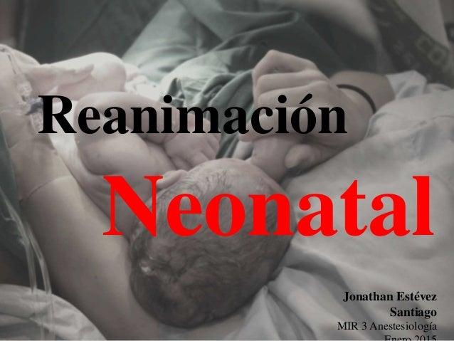 Jonathan Estévez Santiago MIR 3 Anestesiología Reanimación Neonatal