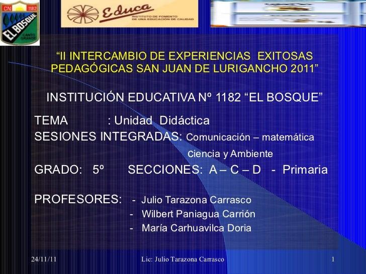 """<ul><li>"""" II INTERCAMBIO DE EXPERIENCIAS  EXITOSAS PEDAGÓGICAS SAN JUAN DE LURIGANCHO 2011"""" </li></ul><ul><li>INSTITUCIÓN ..."""