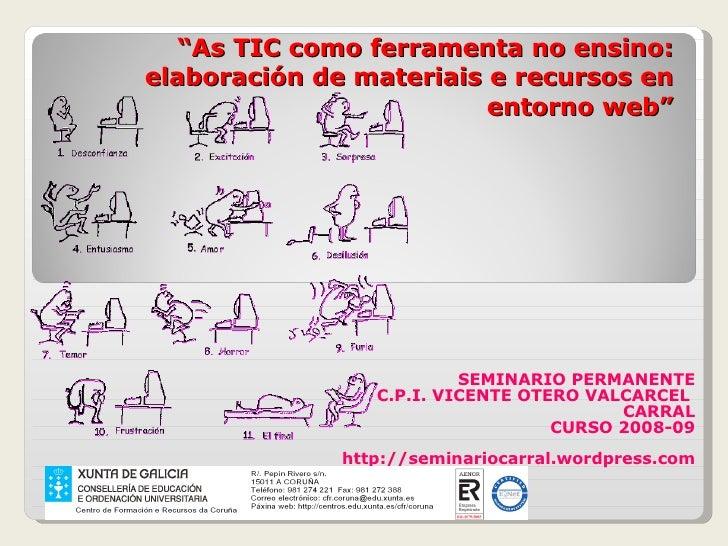 """"""" As TIC como ferramenta no ensino: elaboración de materiais e recursos en entorno web"""" SEMINARIO PERMANENTE C.P.I. VICENT..."""