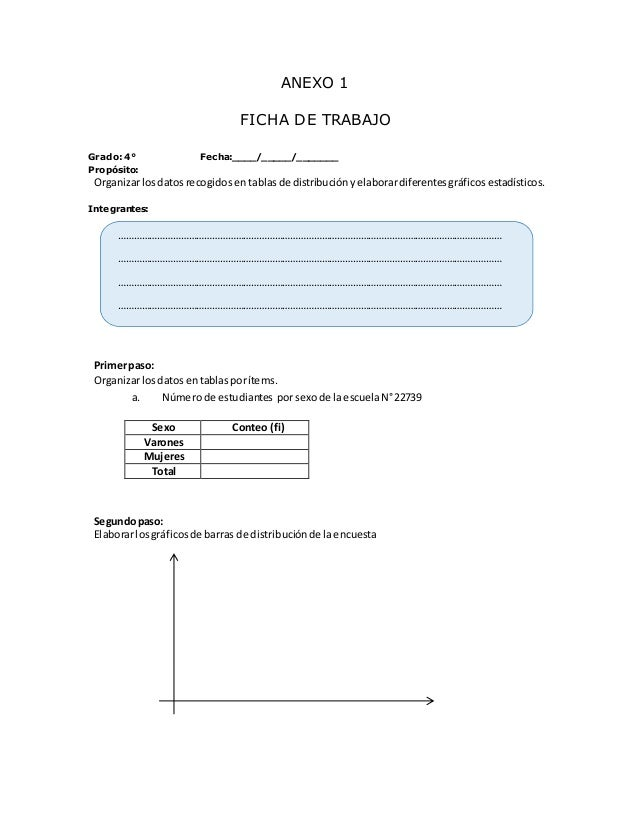 ANEXO 1 FICHA DE TRABAJO Grado: 5° Fecha:____/_____/_______ Propósito: Organizarlosdatosrecogidos entablasde distribución ...