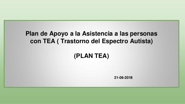 - Plan de Apoyo a la Asistencia a las personas con TEA ( Trastorno del Espectro Autista) (PLAN TEA) 21-06-2018
