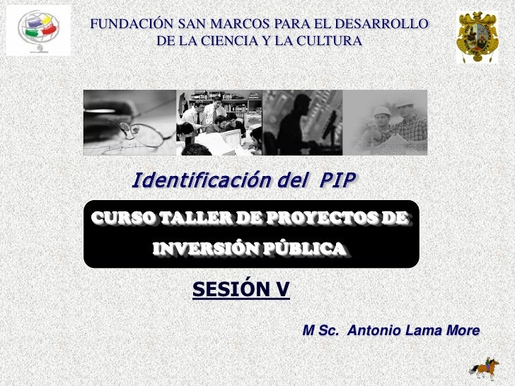 FUNDACIÓN SAN MARCOS PARA EL DESARROLLO        DE LA CIENCIA Y LA CULTURA         I dentificación del P I P CURSO TALLER D...