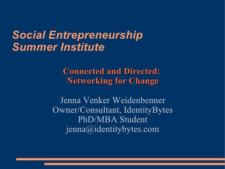 Social Entrepreneurship  Summer Institute Connected and Directed:  Networking for Change Jenna Venker Weidenbenner Owner/C...