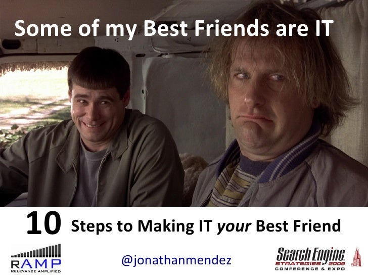 Steps to Making IT  your  Best Friend Some of my Best Friends are IT 10  @jonathanmendez