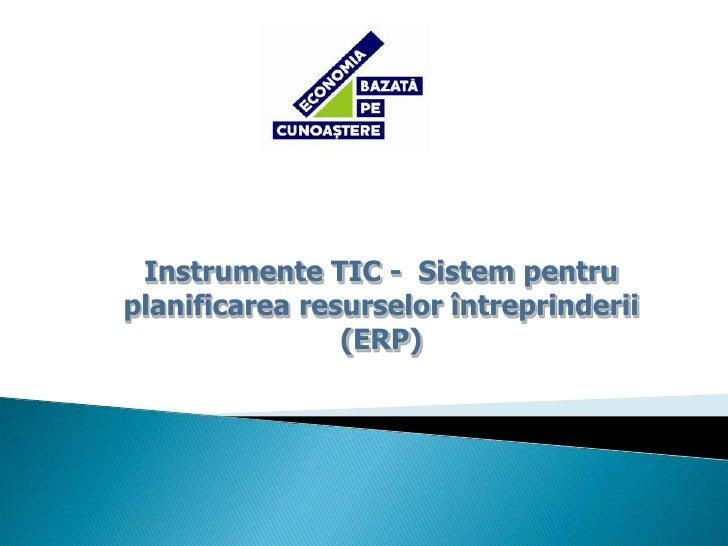 Instrumente TIC -  Sistem pentru planificarea resurselor întreprinderii (ERP)<br />