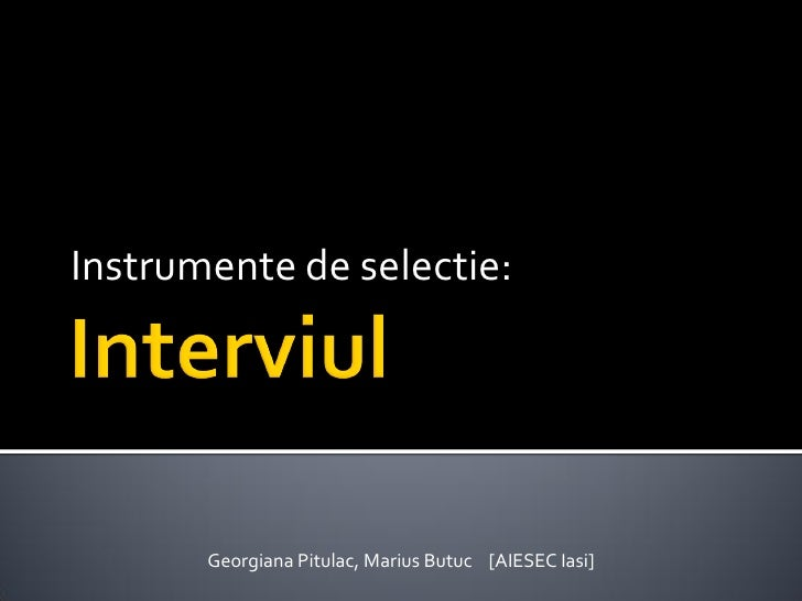 Instrumente de selectie:            Georgiana Pitulac, Marius Butuc [AIESEC Iasi]