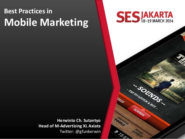 Best Practices in Mobile Marketing Herwinto Ch. Sutantyo Head of M-Advertising XL Axiata Twitter: @gfunkerwin