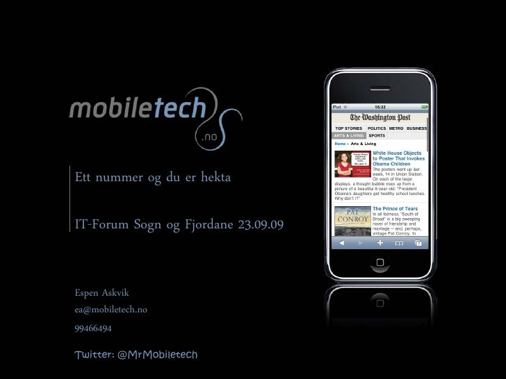 Ett nummer og du er hekta  IT-Forum Sogn og Fjordane 23.09.09   Espen Askvik ea@mobiletech.no 99466494 Twitter: @MrMobilet...